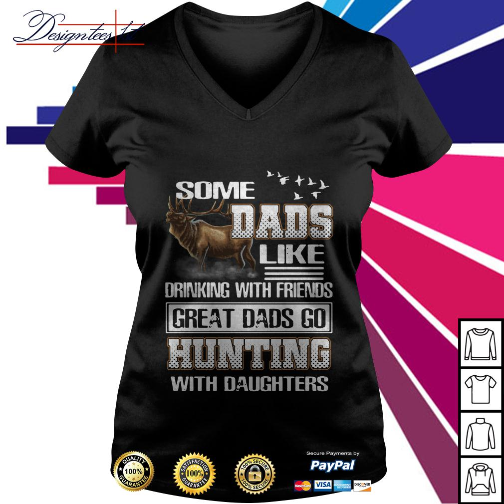 Some dads like drinking with friends great dads go hunting V-neck T-shirt