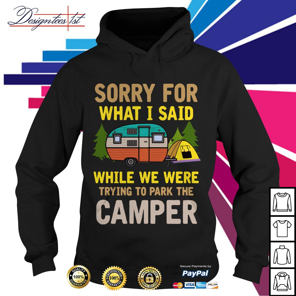 Sorry for what I said while we were trying to park the camper Hoodie