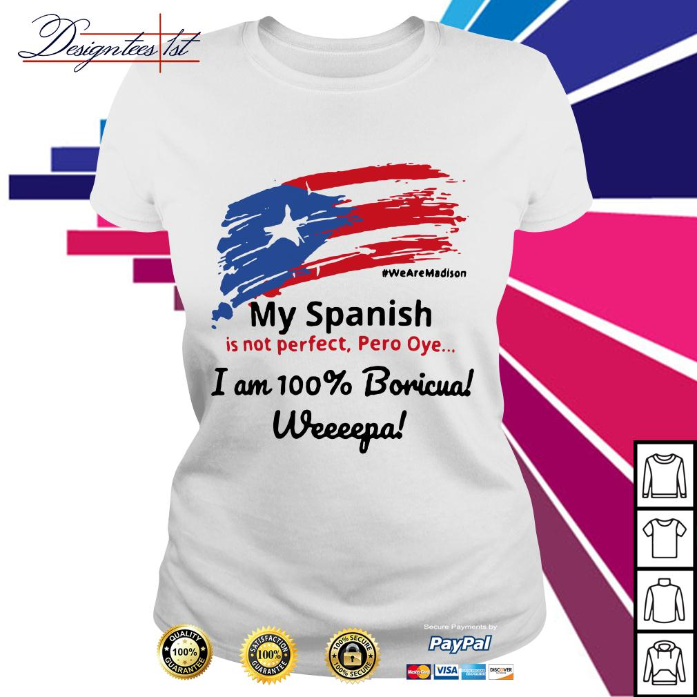My Spanish is not perfect Pero Oye I am 100% Boricua Wepa Ladies Tee