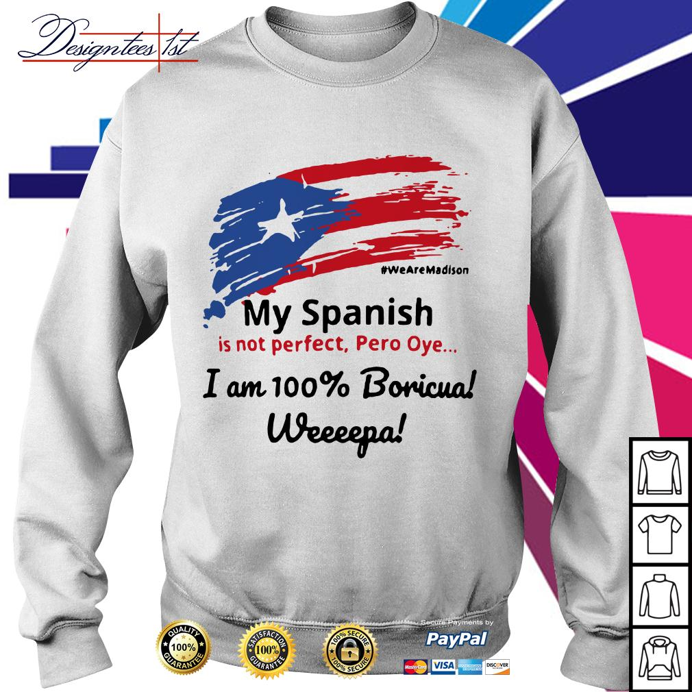 My Spanish is not perfect Pero Oye I am 100% Boricua Wepa Sweater