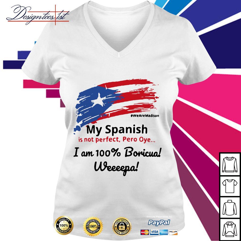My Spanish is not perfect Pero Oye I am 100% Boricua Wepa V-neck T-shirt