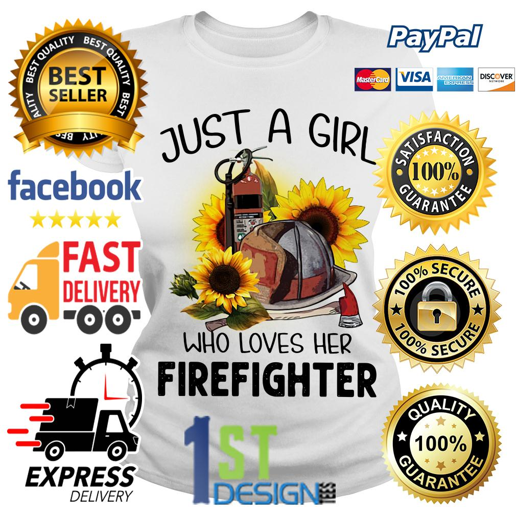 Sunflower just a girl who loves her Firefighter Ladies Tee