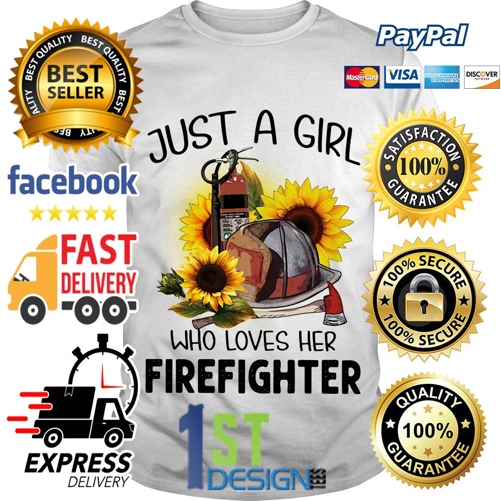 Sunflower just a girl who loves her Firefighter shirt