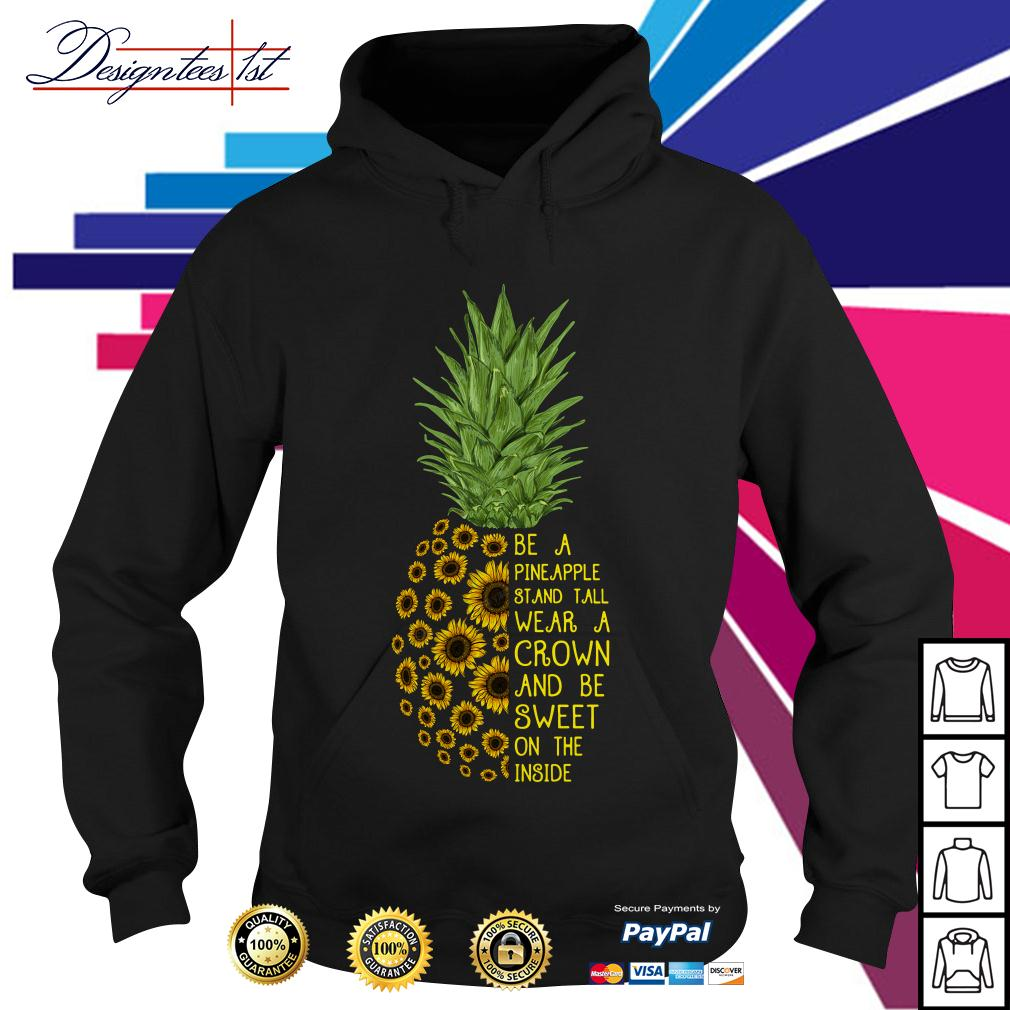 Sunflower be a pineapple stand tall wear a crown and be sweet Hoodie