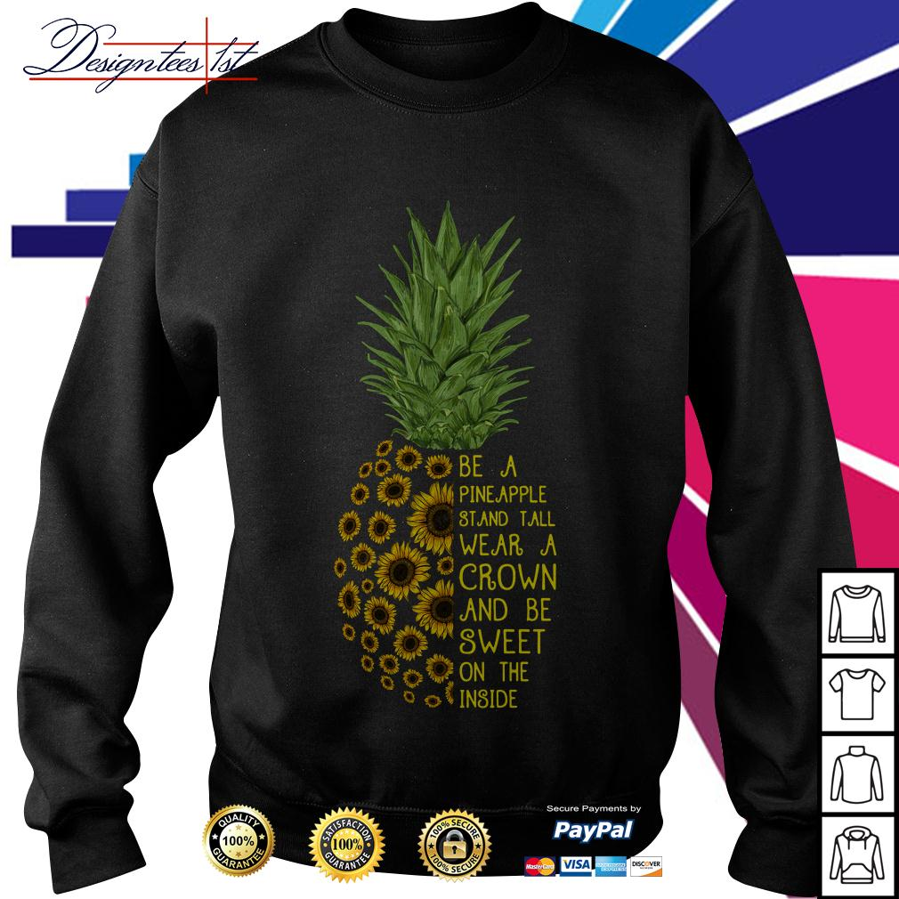 Sunflower be a pineapple stand tall wear a crown and be sweet Sweater