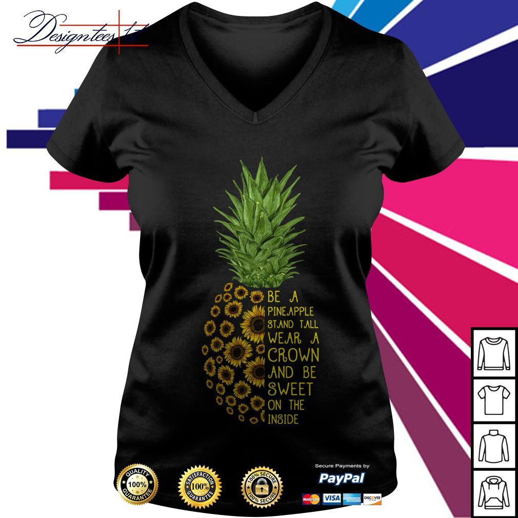 Sunflower be a pineapple stand tall wear a crown and be sweet V-neck T-shirt