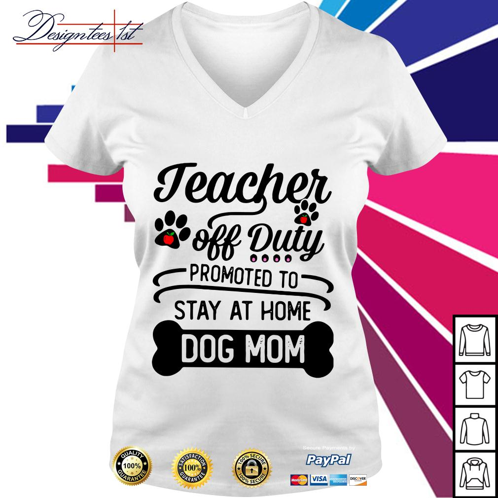 Teacher off duty promoted to stay at home dog mom V-neck T-shirt