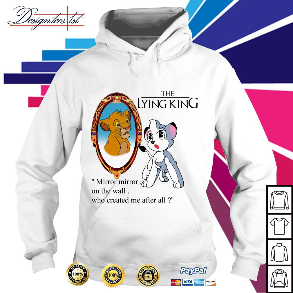 The Lion King the lying king mirror mirror on the wall who created me Hoodie