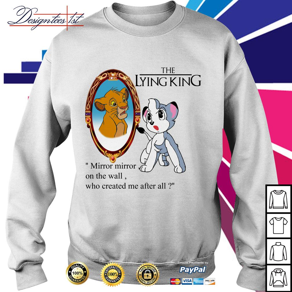 The Lion King the lying king mirror mirror on the wall who created me Sweater