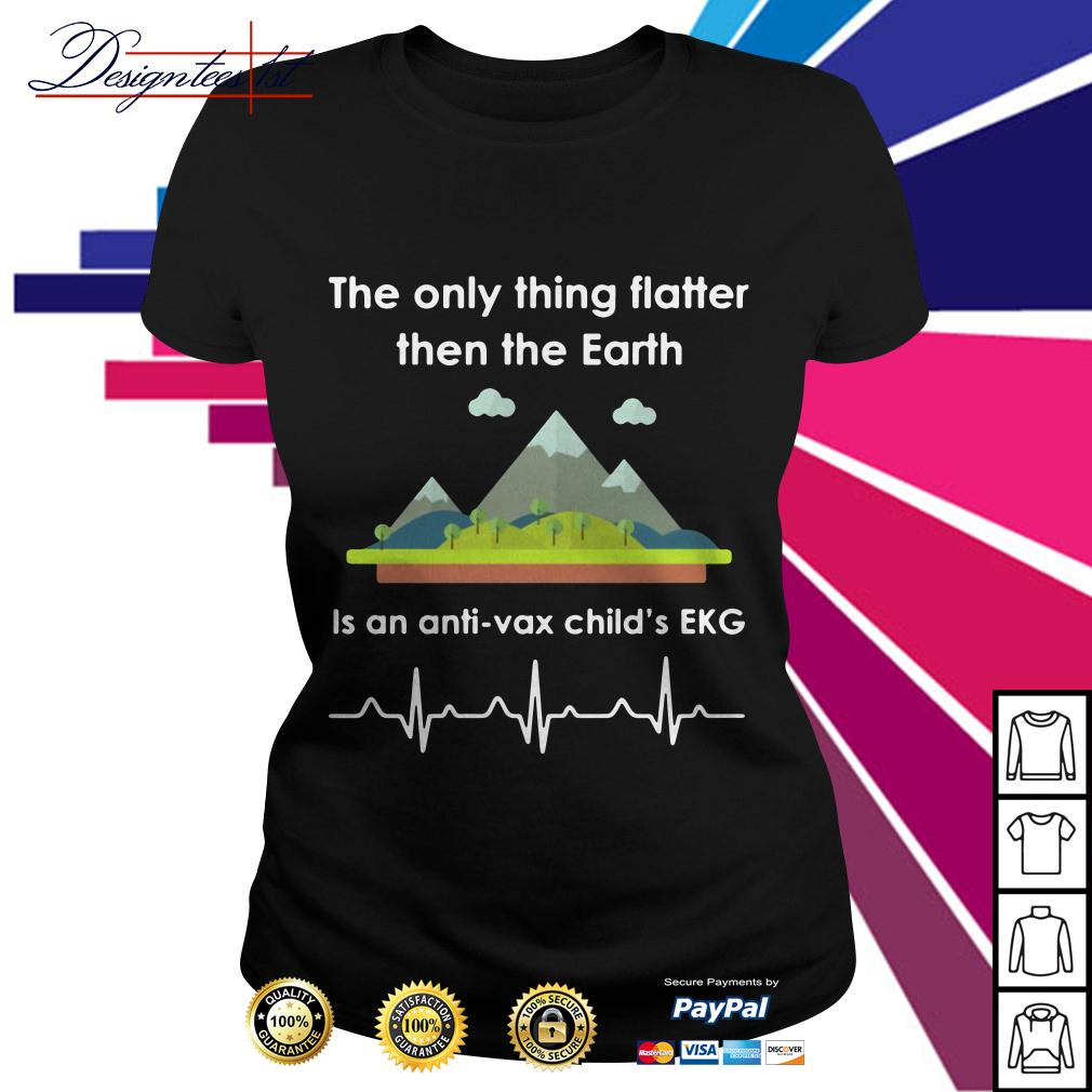 The only thing flatter then the Earth is an anti-vax child's EKG Ladies Tee