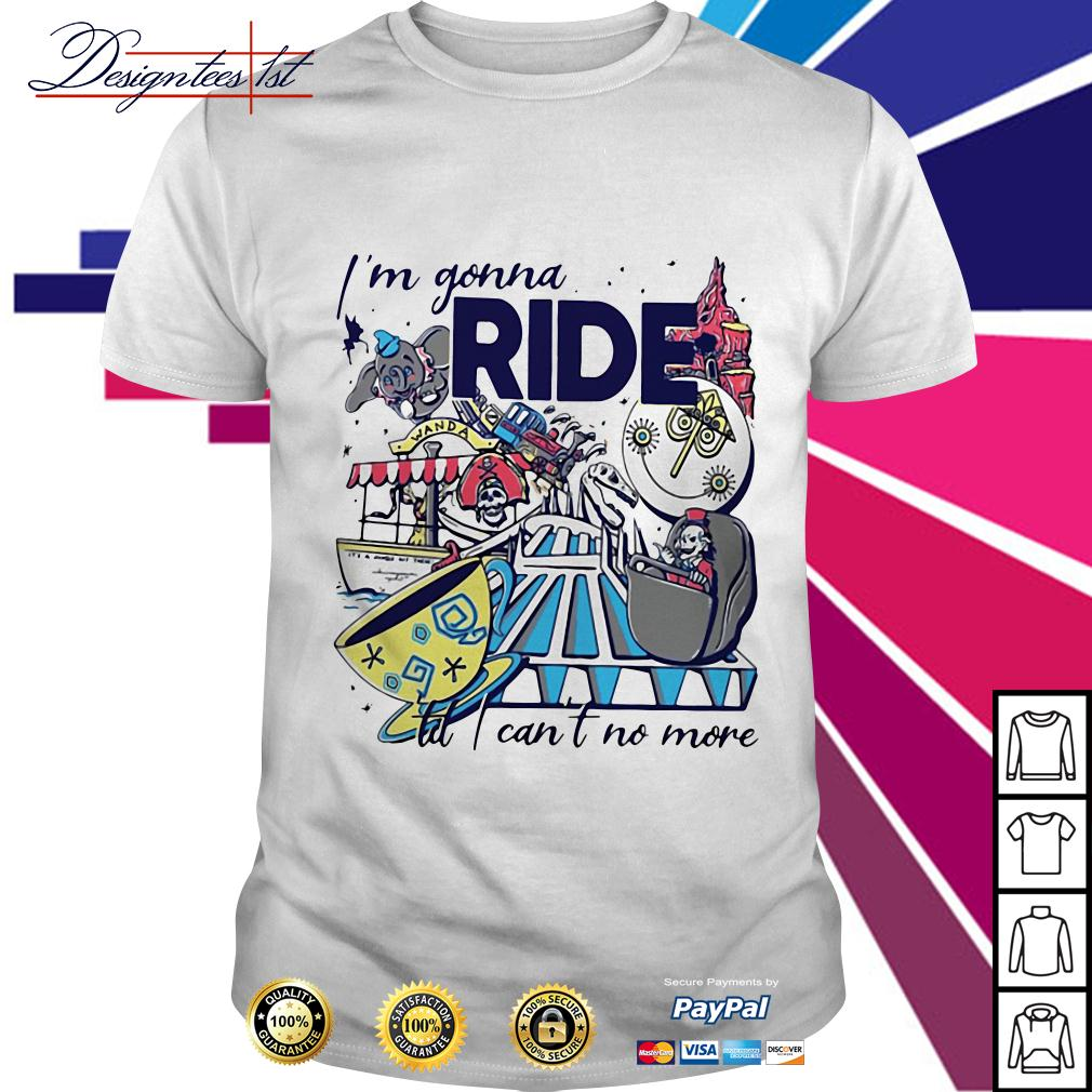 Theme park rider I'm gonna ride till I can't no more shirt