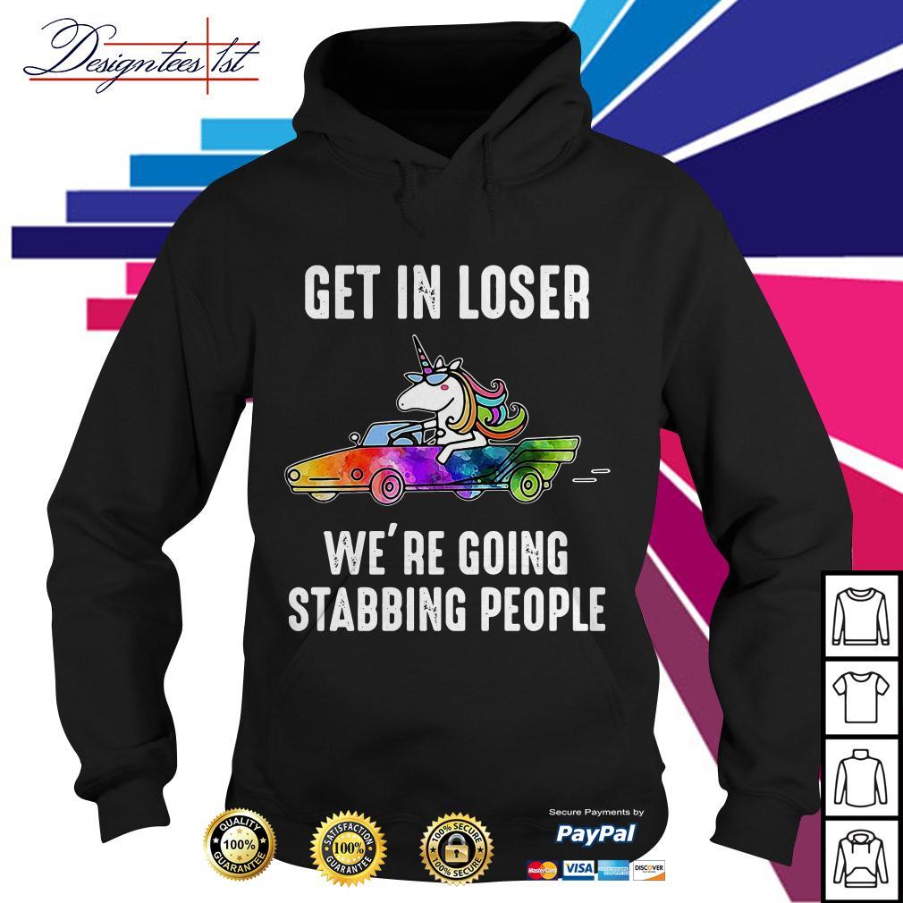Unicorn get in loser we're going stabbing people Hoodie