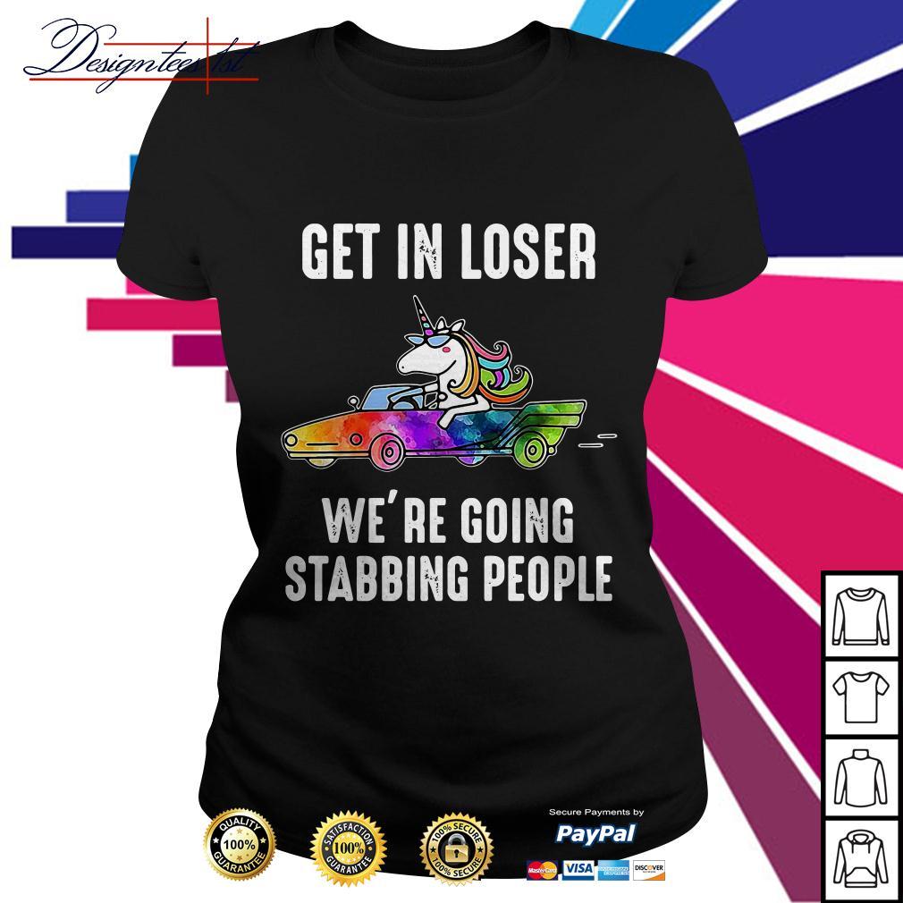 Unicorn get in loser we're going stabbing people Ladies Tee