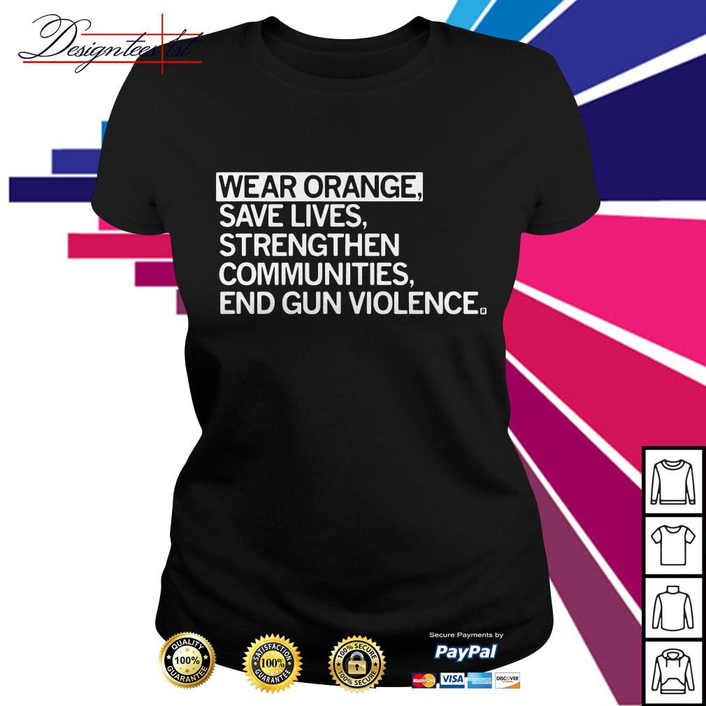 Wear orange save lives strengthen communities end gun violence Ladies Tee