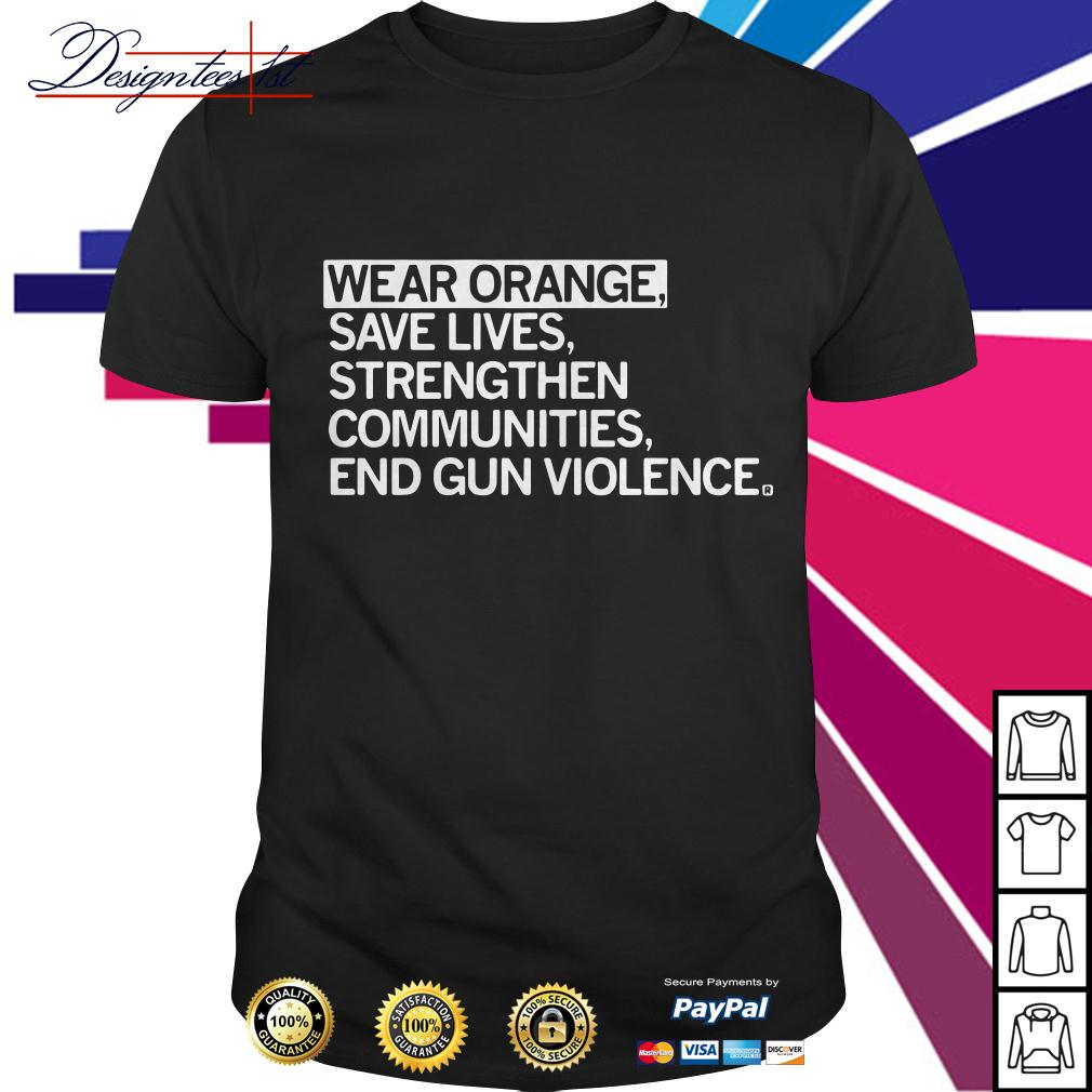 Wear orange save lives strengthen communities end gun violence shirt