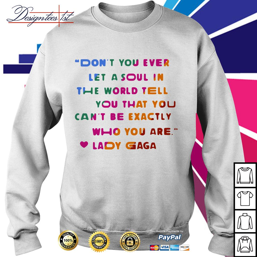 In the world tell you that you can't be exactly who you are Lady Gaga Sweater