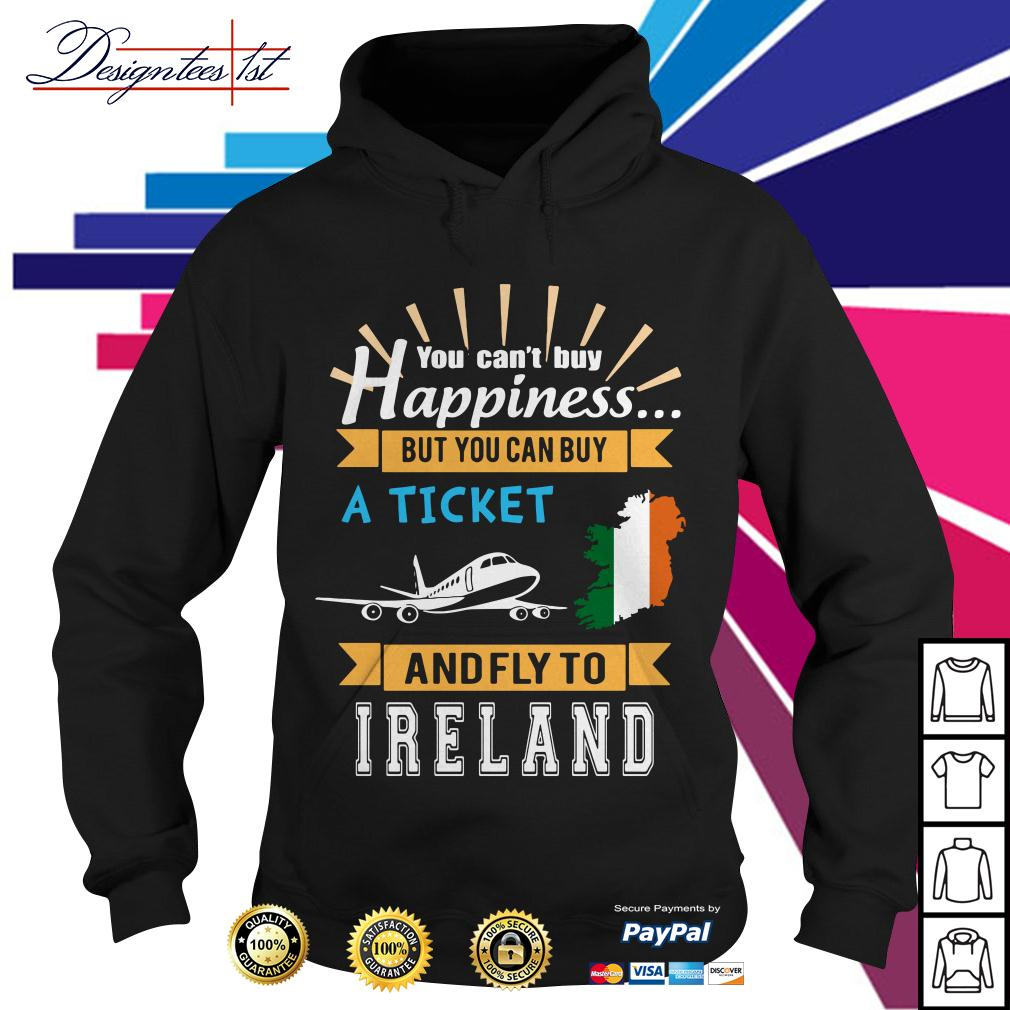 You can't buy happiness a ticket and fly to Ireland Hoodie