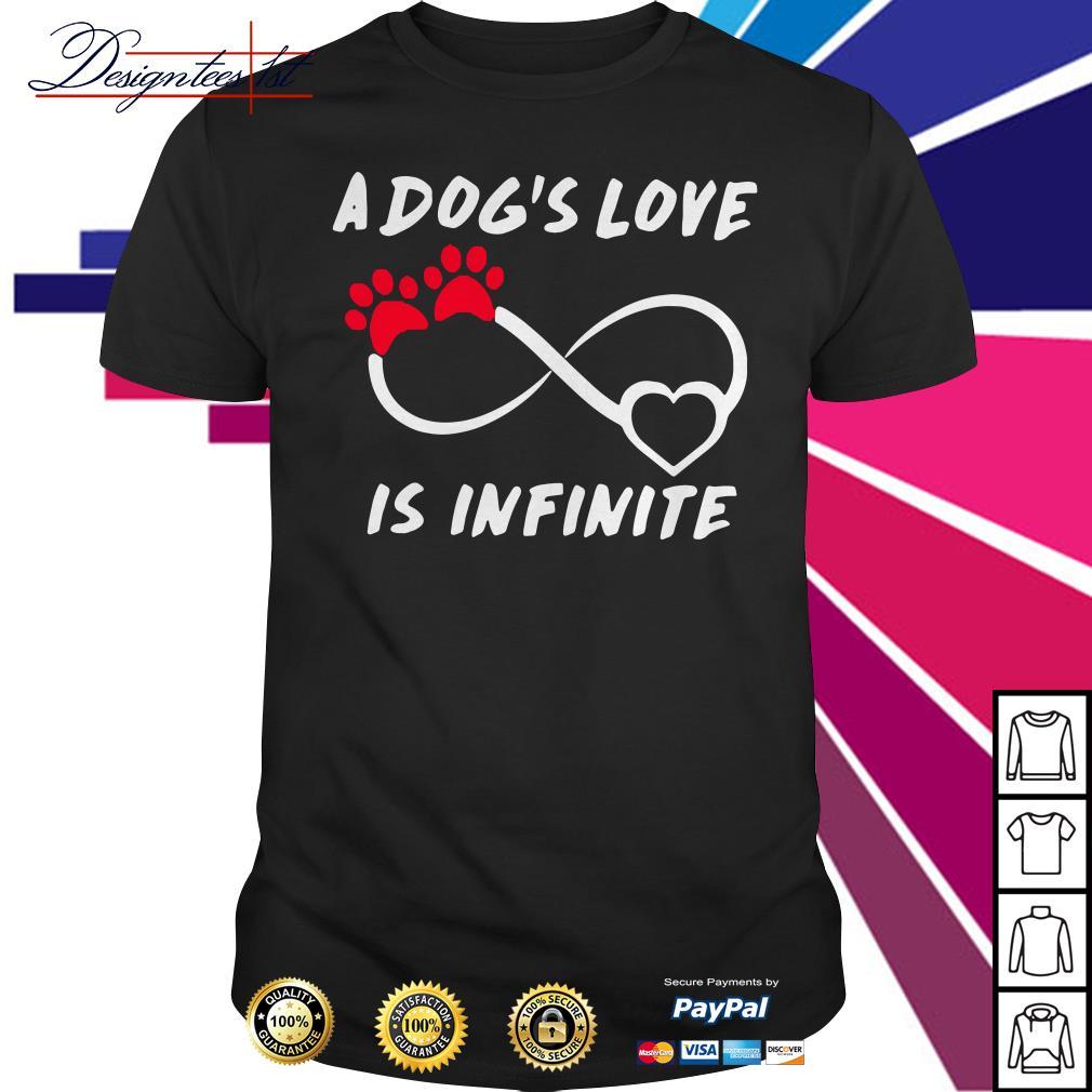 A dog's love is infinite shirt