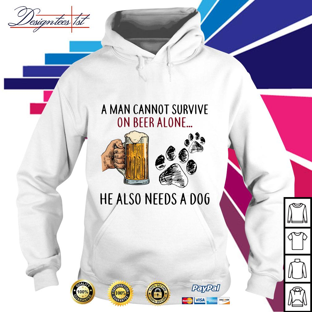 A man cannot survive on beer alone he also needs a dog Hoodie