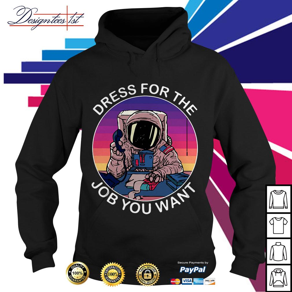 Astronaut space dress for the job you want Hoodie