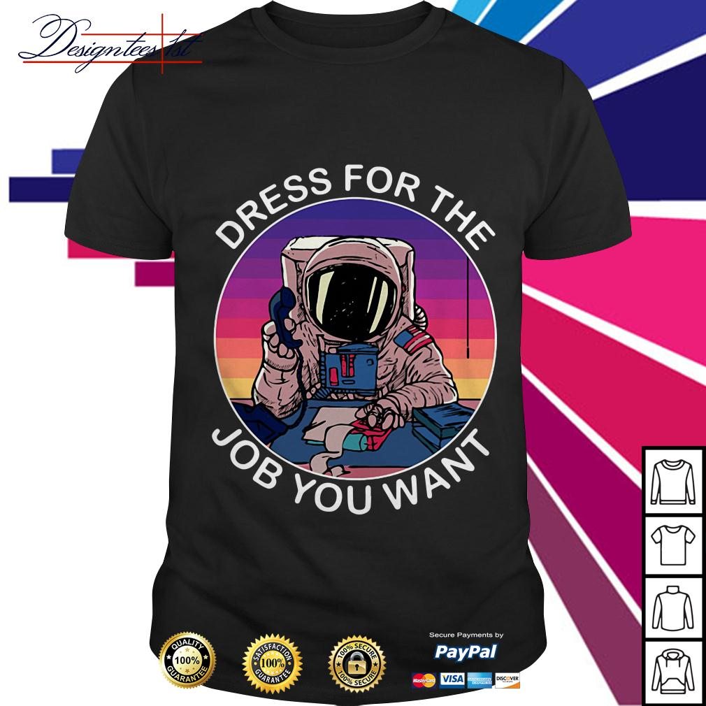 Astronaut space dress for the job you want shirt