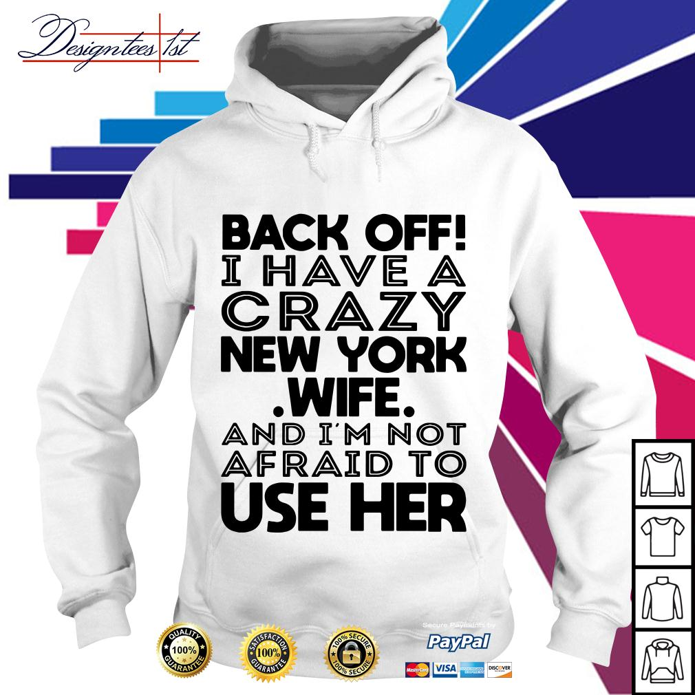 Back off I have a crazy New York wife and I'm not afraid to use her Hoodie