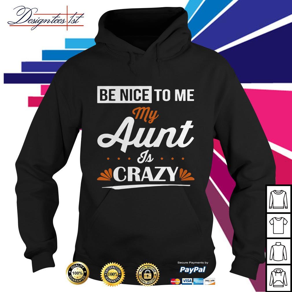 Be nice to me aunt is crazy Hoodie