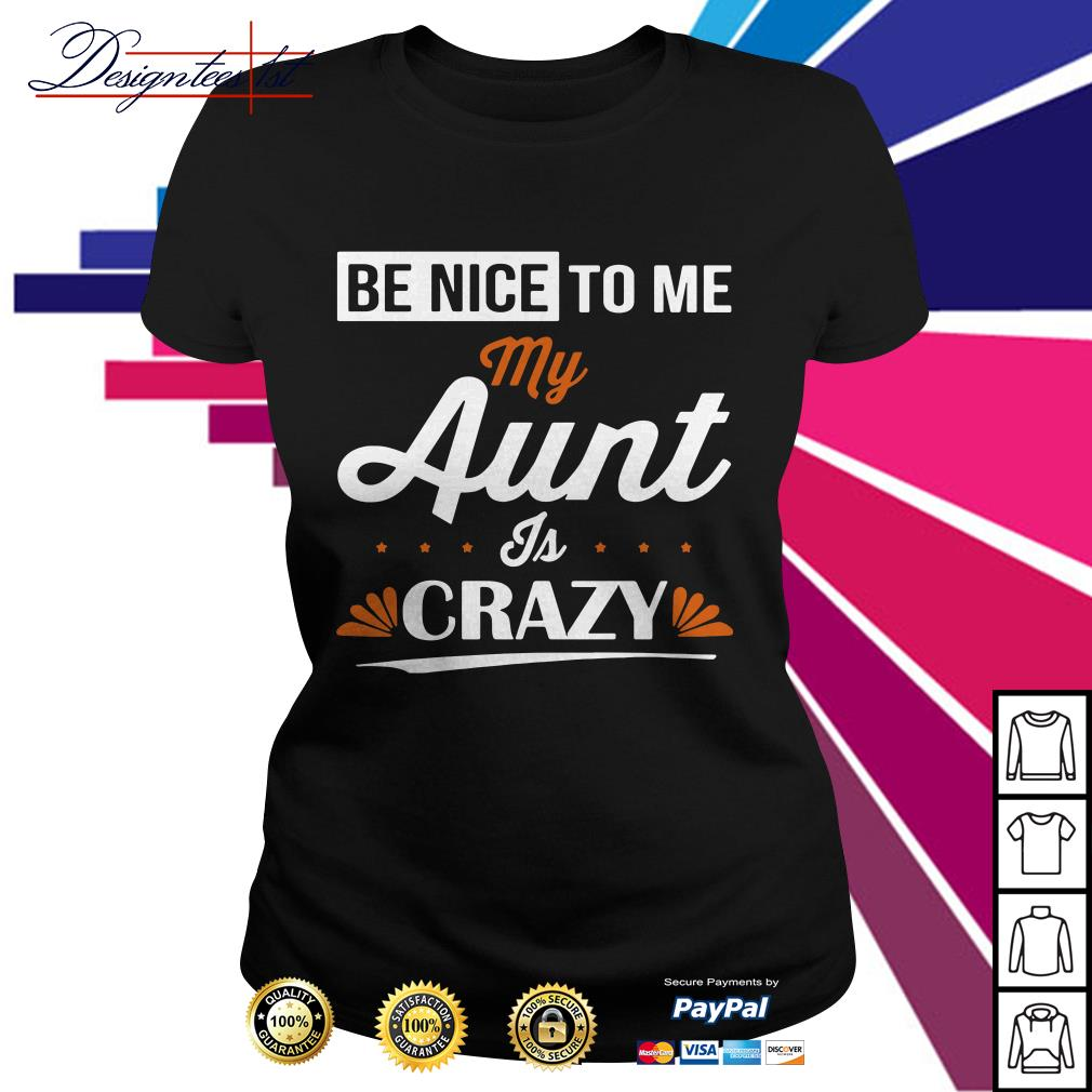 Be nice to me aunt is crazy Ladies Tee