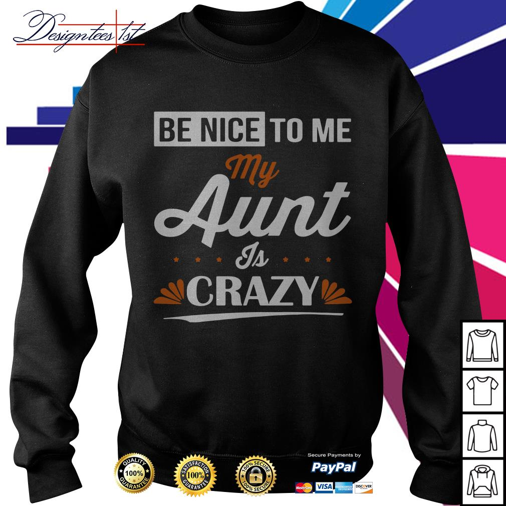 Be nice to me aunt is crazy Sweater
