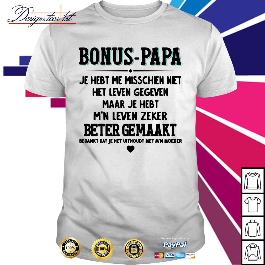 Bonus papa je hebt me misschien niet het leven gegeven maar je shirt