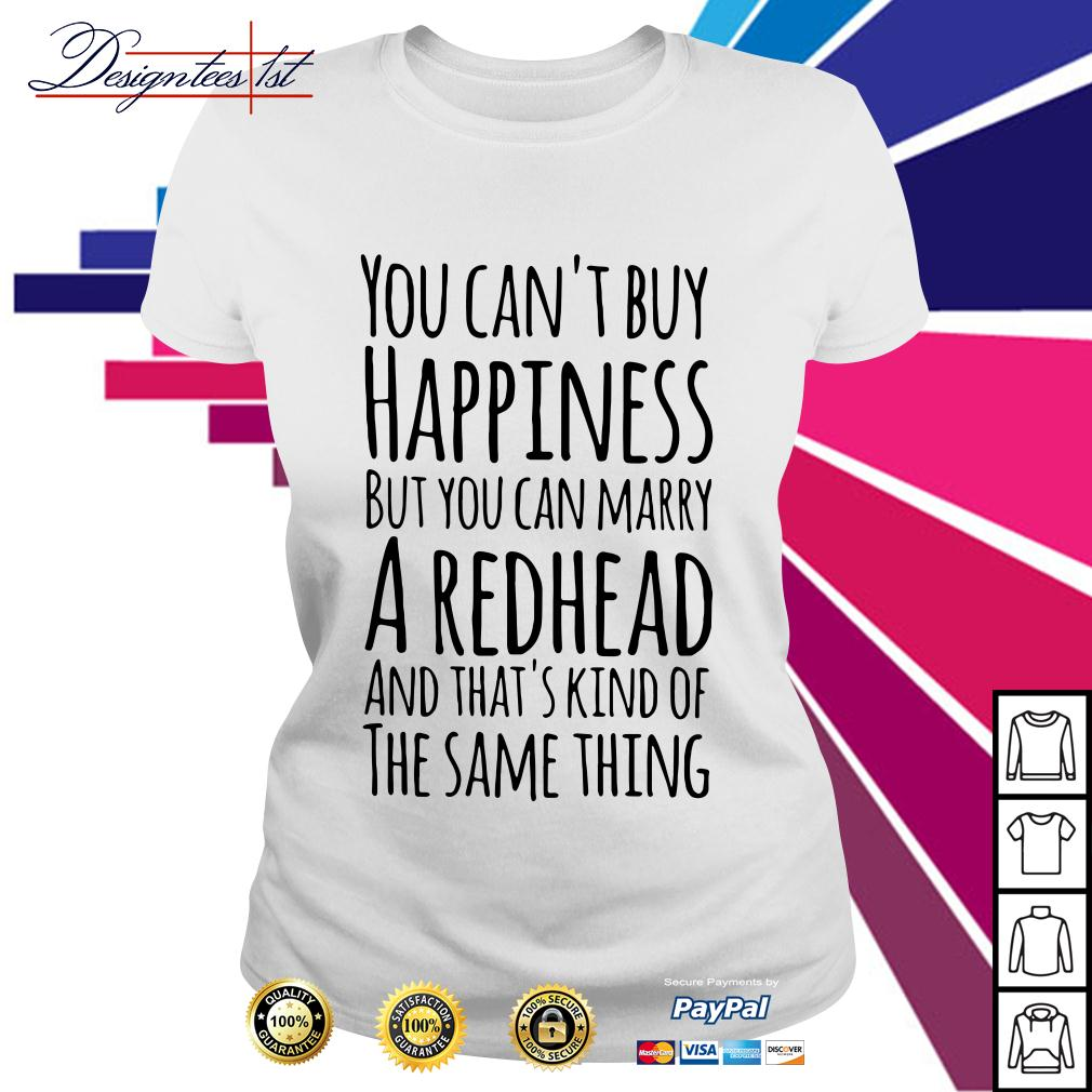 You can't buy happiness but you can marry a redhead and that's kind Ladies Tee