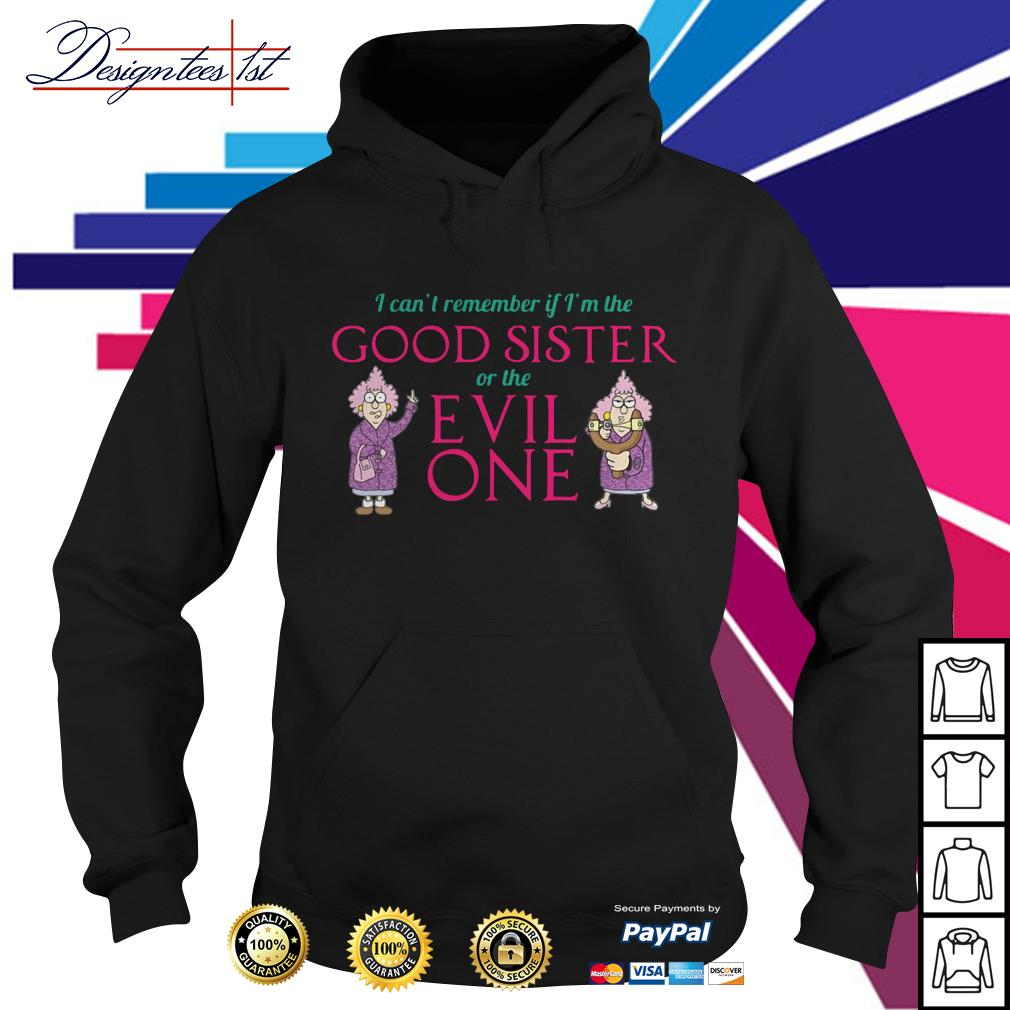 I can't remember if I'm the good sister or the evil one Hoodie