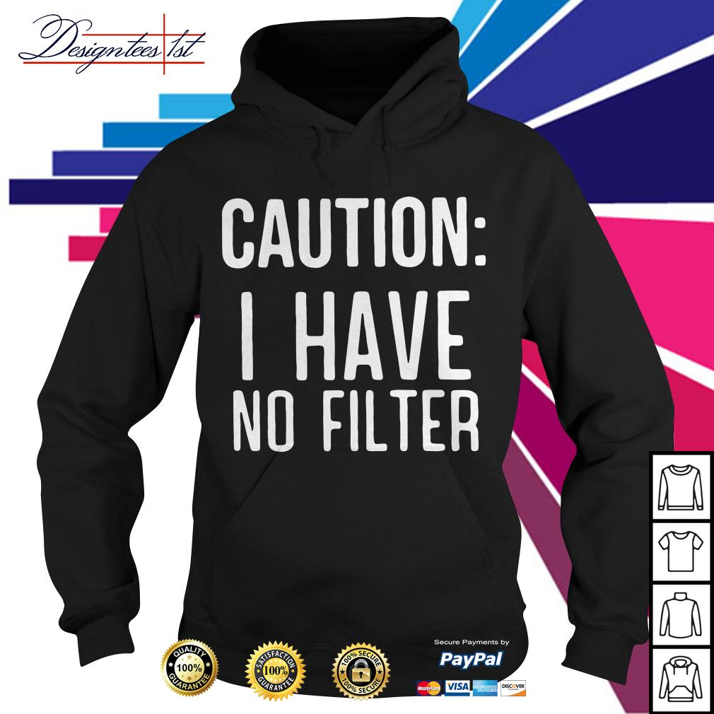 Caution I have no filter Hoodie