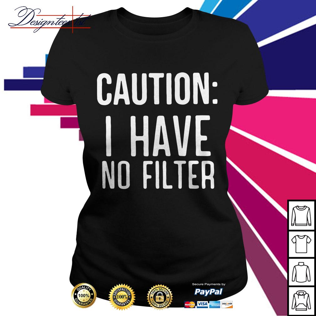 Caution I have no filter Ladies Tee