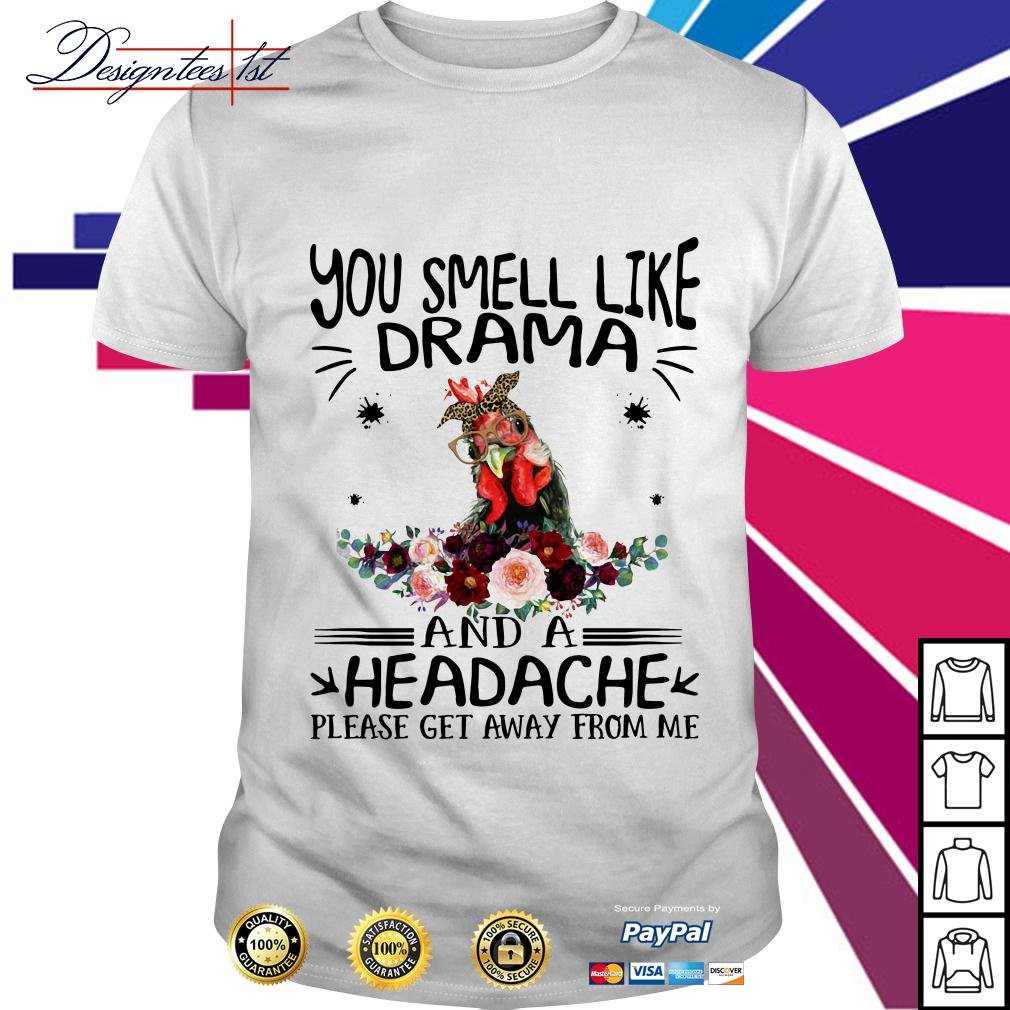 Chicken floral you smell like drama and a headache please get away shirt