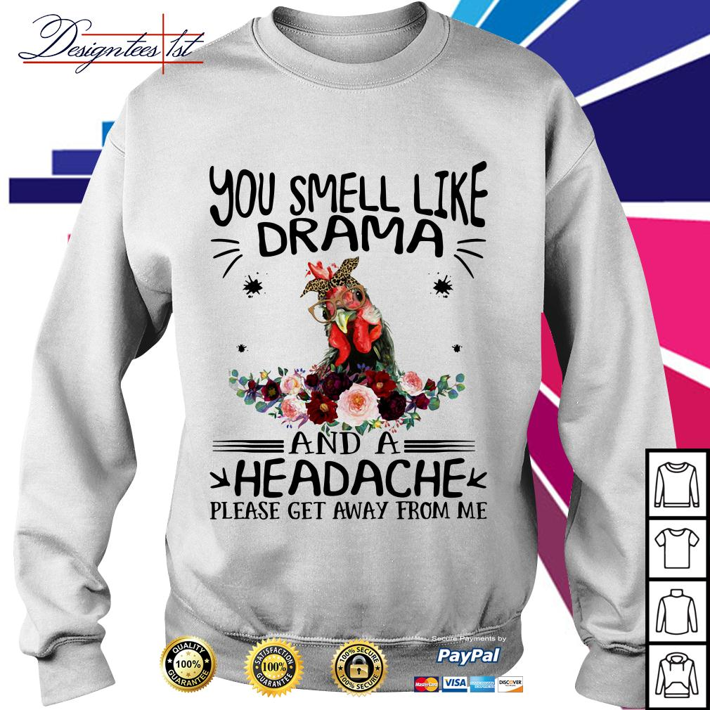 Chicken floral you smell like drama and a headache please get away Sweater