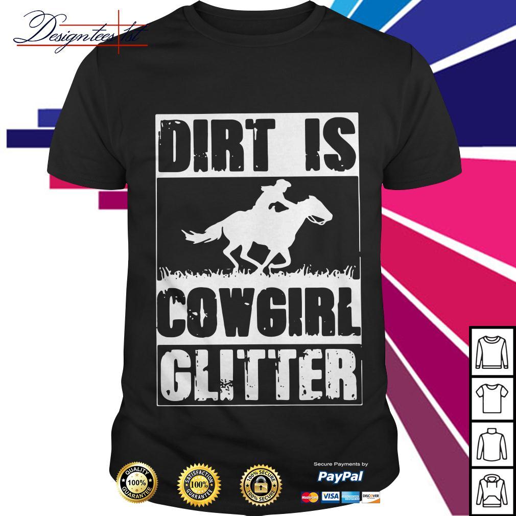 Dirt is cow girl glitter shirt
