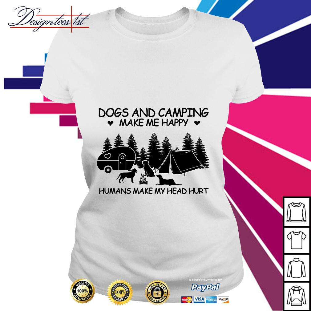 Dogs and camping make me happy humans make my head hurt Ladies Tee