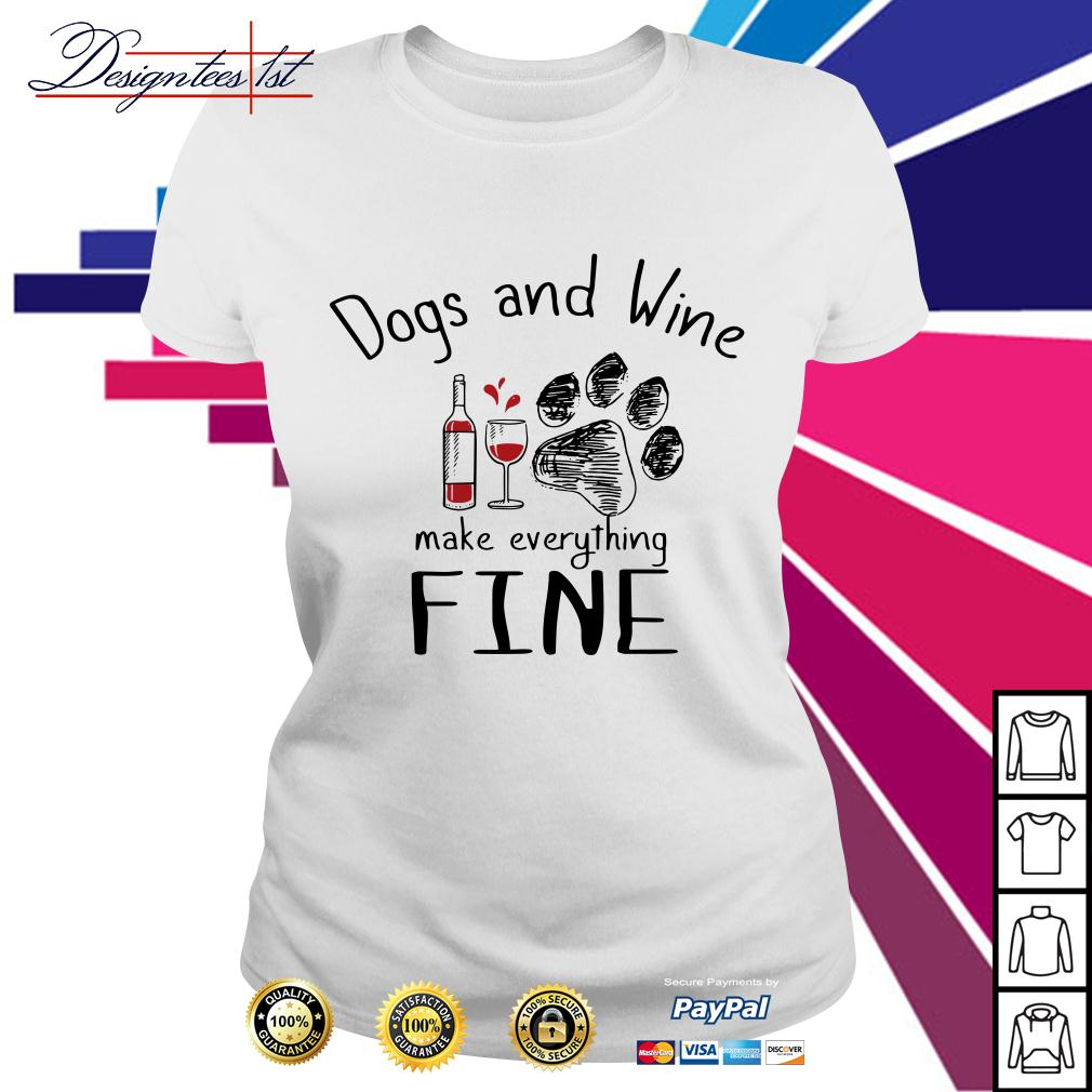 Dogs and wine make everything fine Ladies Tee
