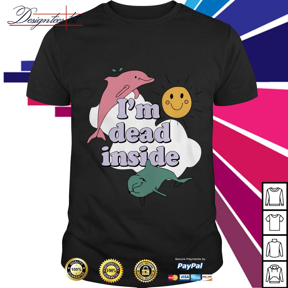 Dolphins and sunshine I'm dead inside shirt