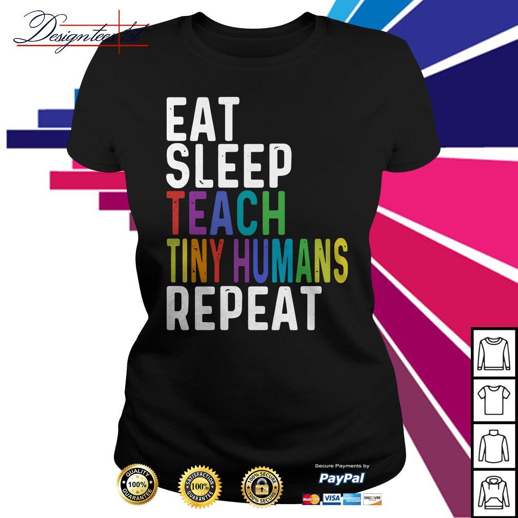 Eat sleep teach tiny humans repeat Ladies tee