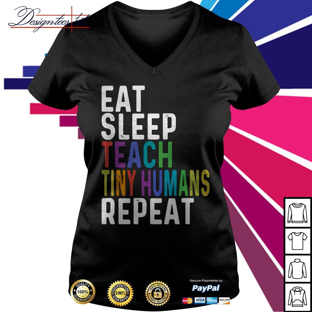 Eat sleep teach tiny humans repeat V-neck t-shirt