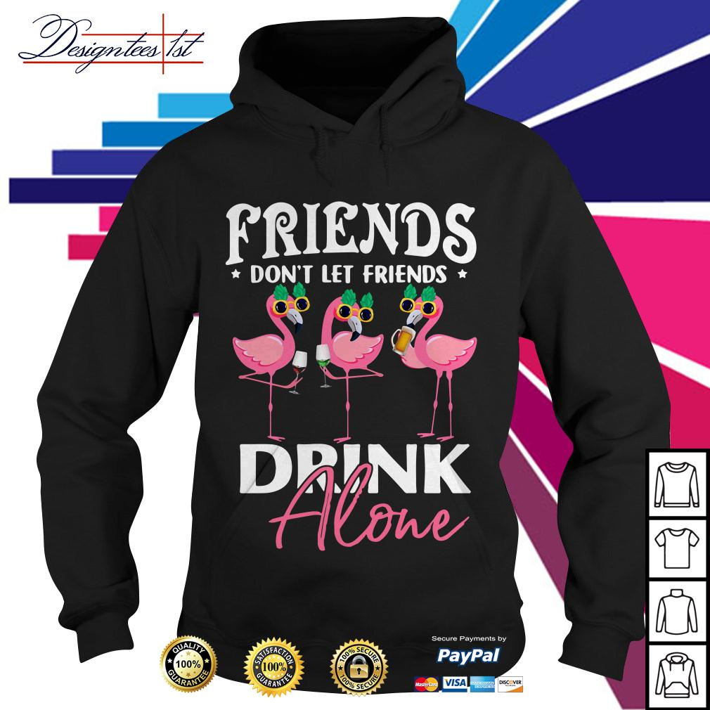 Flamingo friends don't let friends drink alone Hoodie