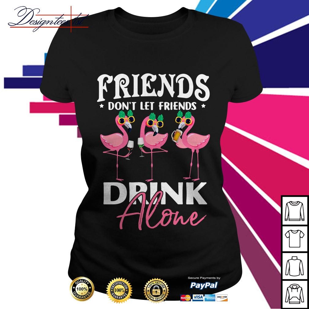 Flamingo friends don't let friends drink alone Ladies Tee