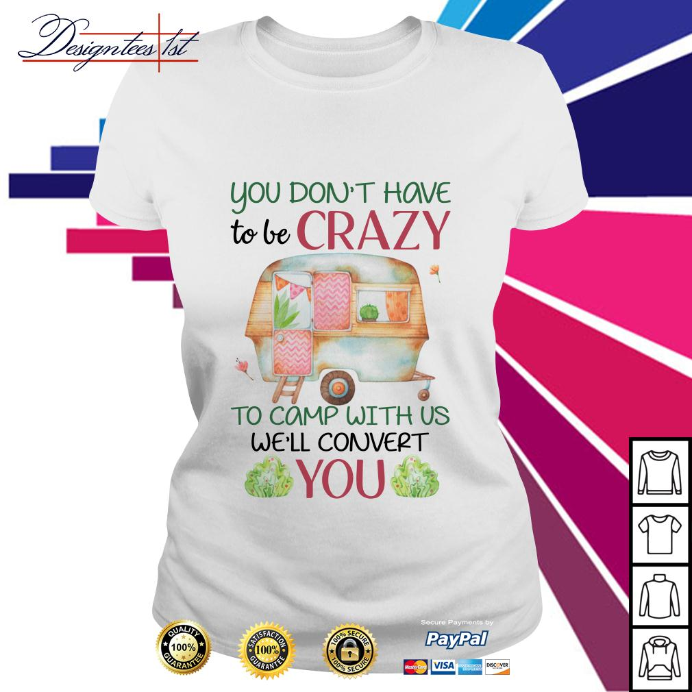 Floral you don't have to be crazy to camp with us we'll convert you Ladies Tee