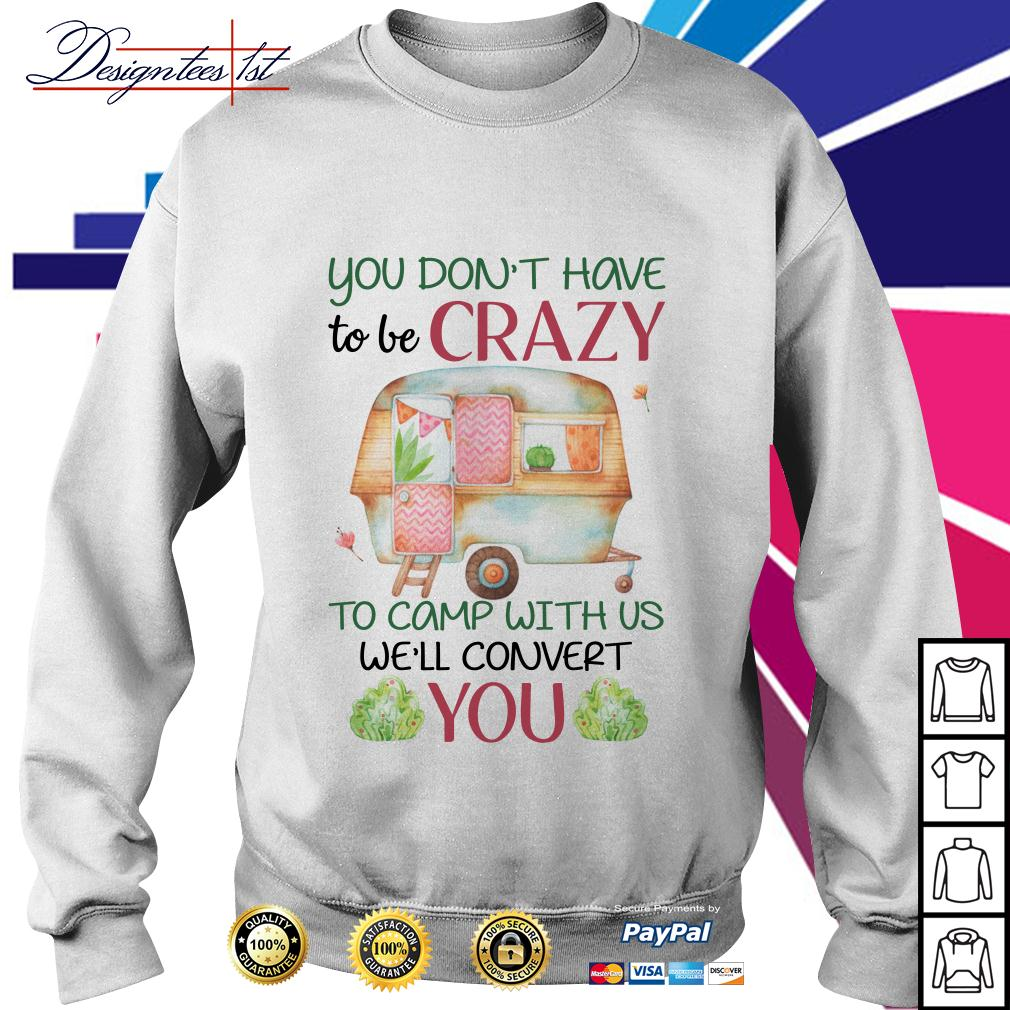 Floral you don't have to be crazy to camp with us we'll convert you Sweater
