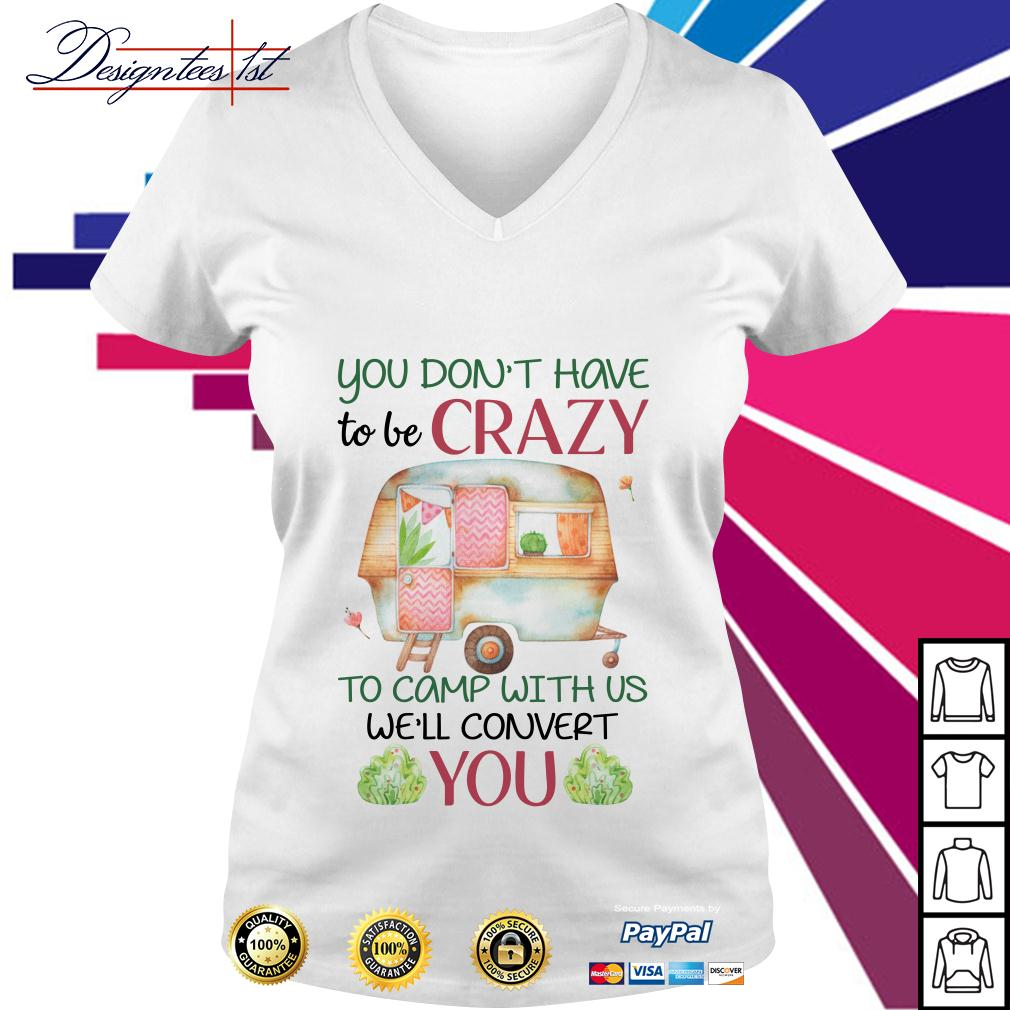 Floral you don't have to be crazy to camp with us we'll convert you V-neck T-shirt