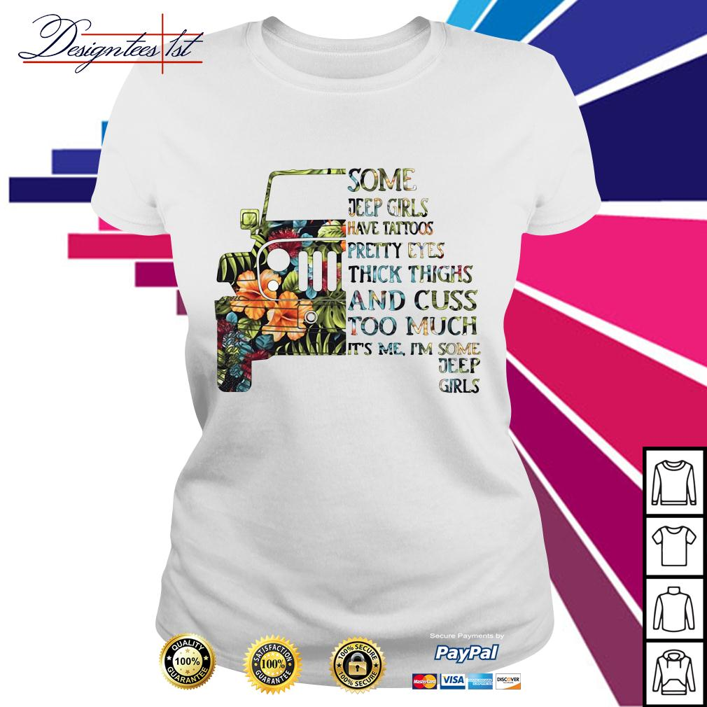 Floral some jeep girls have tattoos pretty eyes thick thighs Ladies Tee