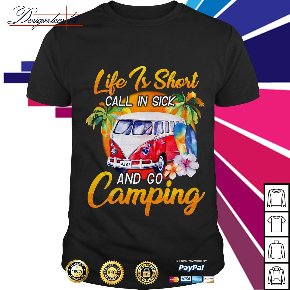 Floral life is short call in sick and go camping shirt