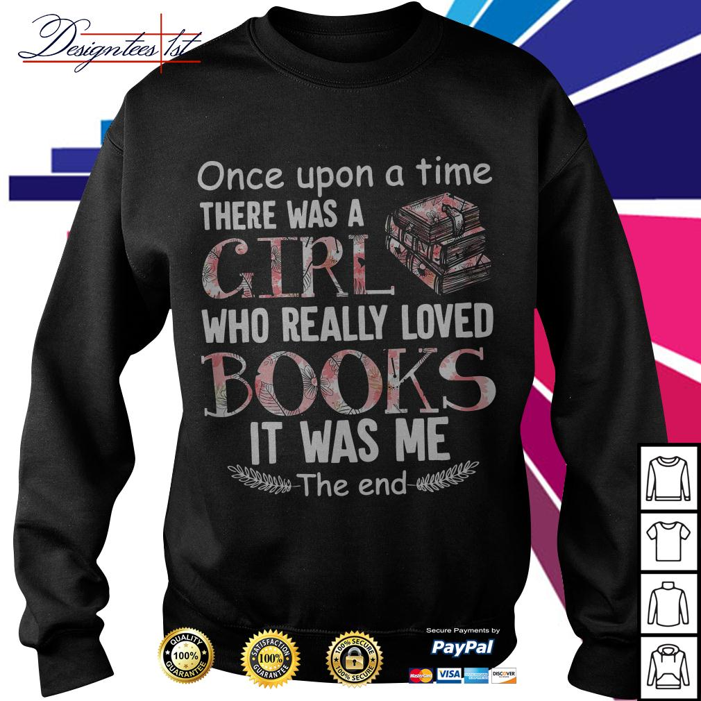 Floral once upon a time there was a girl who really loved books Sweater
